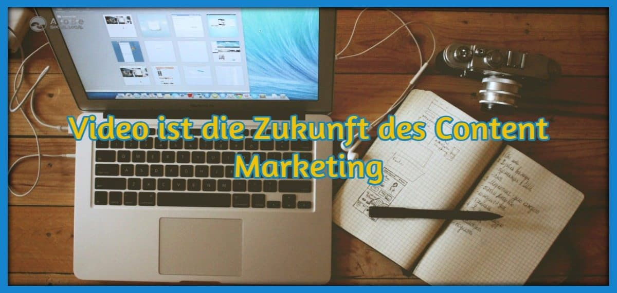 Video Marketing wichtiger Bestandteil einer Content Marketing Strategien